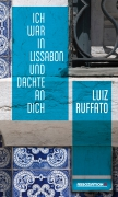 Luiz Ruffato: Ich war in Lissabon und dachte an dich. Aus dem Portugiesischen von Michael Kegler. Assoziation A, 2015